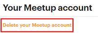 Delete your Meetup account by clicking the orange link